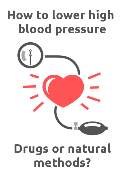 how to lower high blood pressure - drugs or natural methods?