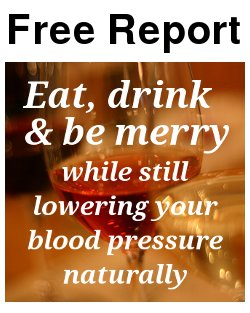 eat, drink and be merry while still lowering your blood pressure naturally